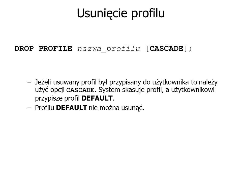 Usunięcie profilu DROP PROFILE nazwa_profilu [CASCADE];